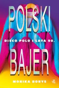 Polski bajer. Disco polo i lata 90. - Monika Borys - ebook