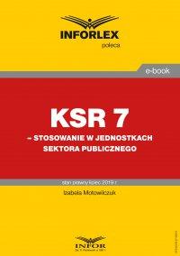 KSR 7 – stosowanie w jednostkach sektora publicznego - Izabela Motowilczuk - ebook