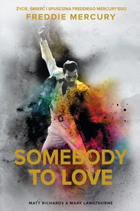 Somebody to Love. Życie, śmierć i spuścizna Freddiego Mercury'ego - Matt Richards - ebook