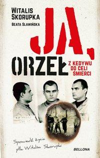 Ja, Orzeł. Z Kedywu do celi śmierci - Witalis Skorupka - ebook