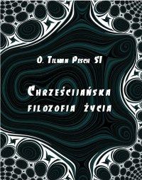 Chrześcijańska filozofia życia - Tilman Pesch - ebook