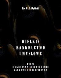 Wielkie bankructwo umysłowe. Rzecz o skrajnym sceptycyzmie naukowo-filozoficznym - Władysław Michał Dębicki - ebook