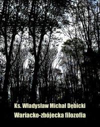 Wariacko-zbójecka filozofia - Władysław Michał Dębicki - ebook