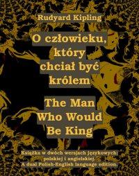 O człowieku, który chciał być królem. The Man Who Would Be King - Rudyard Kipling - ebook