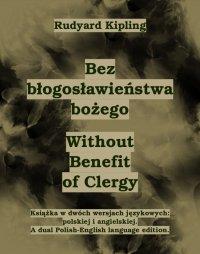 Bez błogosławieństwa bożego. Without Benefit of Clergy - Rudyard Kipling - ebook