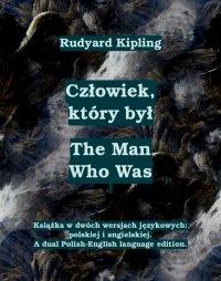 Człowiek, który był. The Man Who Was - Rudyard Kipling - ebook