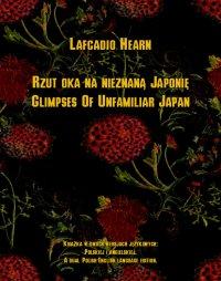 Rzut oka na nieznaną Japonię. Glimpses Of Unfamiliar Japan - Lafcadio Hearn - ebook