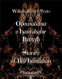 Opowiadania o Hanrahanie Rudym. Stories of Red Hanrahan - William Butler Yeats - ebook