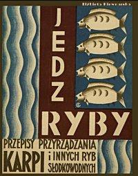 Jedz ryby. Przepisy przyrządzania karpia i innych ryb słodkowodnych - Elżbieta Kiewnarska - ebook