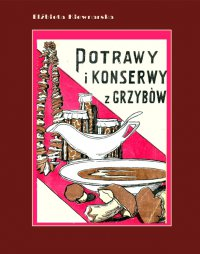 Potrawy i konserwy z grzybów - Elżbieta Kiewnarska - ebook