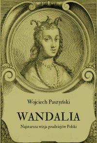 Wandalia. Najstarsza wizja pradziejów Polski - Wojciech Paszyński - ebook