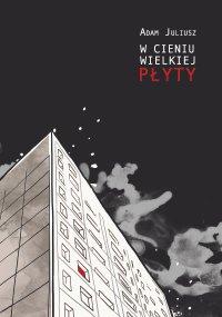 W cieniu wielkiej płyty - Adam Juliusz - ebook