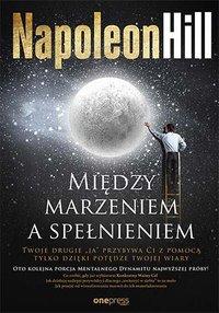 Między marzeniem a spełnieniem - Napoleon Hill - ebook