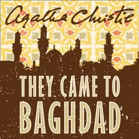 They Came to Baghdad - Agatha Christie - audiobook