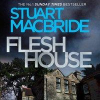 Flesh House (Logan McRae, Book 4) - Stuart MacBride - audiobook