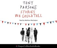 Stories We Could Tell - Tony Parsons - audiobook