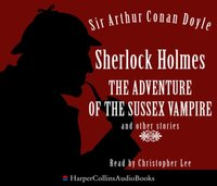 Sherlock Holmes: the Adventure of the Sussex Vampire and Other Stories - Sir Arthur Conan Doyle - audiobook