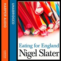 Eating for England: The Delights and Eccentricities of the British at Table - Nigel Slater - audiobook