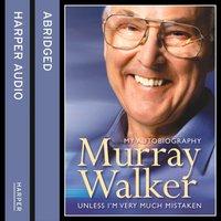 Murray Walker: Unless Iam Very Much Mistaken - Murray Walker - audiobook