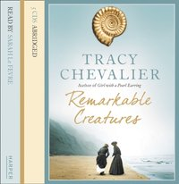 Remarkable Creatures: Author of Girl With a Pearl Earring, the 5 million copy bestseller - Tracy Chevalier - audiobook