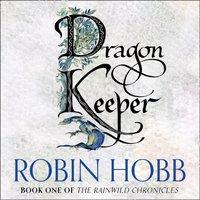 Dragon Keeper (The Rain Wild Chronicles, Book 1) - Robin Hobb - audiobook