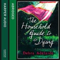Household Guide To Dying - Debra Adelaide - audiobook