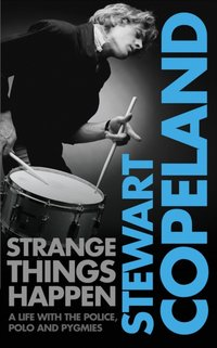 Strange Things Happen: A life with The Police, polo and pygmies - Stewart Copeland - audiobook