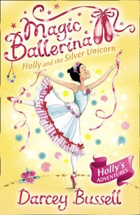 Holly and the Silver Unicorn (Magic Ballerina, Book 14) - Darcey Bussell - audiobook