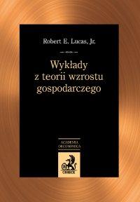 Wykłady z teorii wzrostu gospodarczego - Robert E. Lucas - ebook