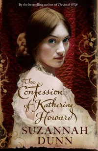 Confession of Katherine Howard - Suzannah Dunn - audiobook
