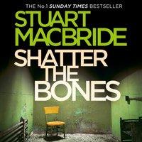 Shatter the Bones (Logan McRae, Book 7) - Stuart MacBride - audiobook