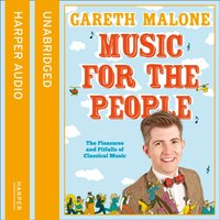 Music for the People: The Pleasures and Pitfalls of Classical Music - Gareth Malone - audiobook