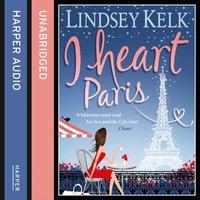 I Heart Paris - Lindsey Kelk - audiobook