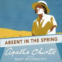 Absent In The Spring - Mary Westmacott - audiobook