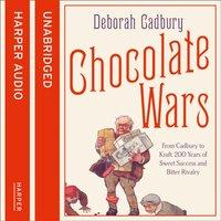 Chocolate Wars - Deborah Cadbury - audiobook