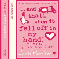'... and that's when it fell off in my hand.' - Louise Rennison - audiobook