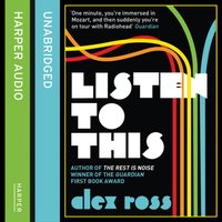 Listen To This - Alex Ross - audiobook