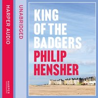 king of the badgers - Philip Hensher - audiobook