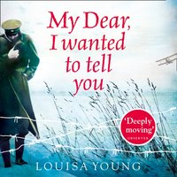 My Dear I Wanted to Tell You - Louisa Young - audiobook