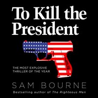 To Kill the President - Sam Bourne - audiobook