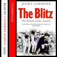 Blitz: The British Under Attack - Juliet Gardiner - audiobook