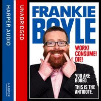 Work! Consume! Die! - Frankie Boyle - audiobook
