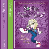 Goblin King (Sophie and the Shadow Woods, Book 1) - Linda Chapman - audiobook