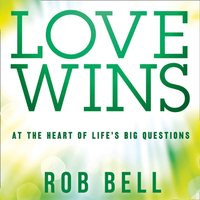 Love Wins: At The Heart Of Life's Big Questions - Rob Bell - audiobook