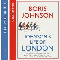 Johnsonas Life of London: The People Who Made the City That Made the World - Boris Johnson - audiobook