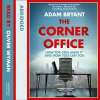 Corner Office: How Top CEOs Made It and How You Can Too - Adam Bryant - audiobook