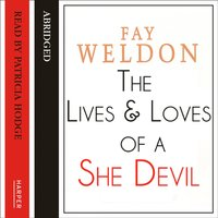 Life and Loves of a She-Devil - Fay Weldon - audiobook