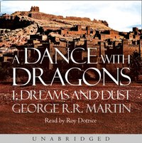 Dance With Dragons: Dreams and Dust (A Song of Ice and Fire, Book 5) - George R.R. Martin - audiobook