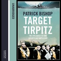 Target Tirpitz: X-Craft, Agents and Dambusters - The Epic Quest to Destroy Hitleras Mightiest Warship - Patrick Bishop - audiobook
