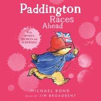 Paddington Races Ahead (Paddington) - Michael Bond - audiobook